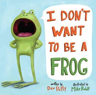 I Don't Want To Be A Frog by Dev Petty, Mike Boldt (9780385378666) - HardCover - Children's Fiction Intermediate (5-7)