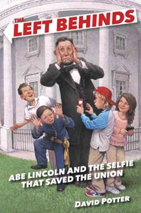 The Left Behinds: Abe Lincoln and the Selfie That Saved the Union by David Potter (9780385390606) - HardCover - Children's Fiction Older Readers (8-10)