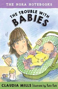 The Nora Notebooks, Book 2 The Trouble With Babies by Claudia Mills, Katie Kath (9780385391658) - HardCover - Children's Fiction Early Readers (0-4)