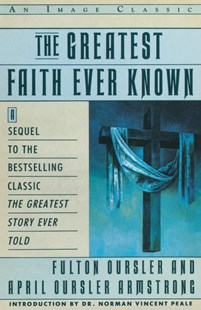 The Greatest Faith Ever Known by Fulton Oursler, Fulton Dursler, Norman Vincent Peale (9780385411486) - PaperBack - Religion & Spirituality Christianity