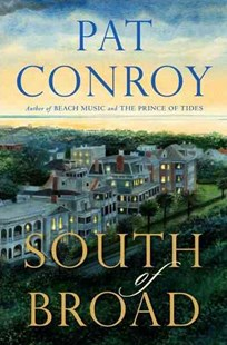 South of Broad by Pat Conroy (9780385413053) - HardCover - Modern & Contemporary Fiction General Fiction