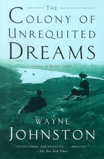 The Colony of Unrequited Dreams by Johnston, Wayne, Wayne Johnston (9780385495431) - PaperBack - Modern & Contemporary Fiction General Fiction