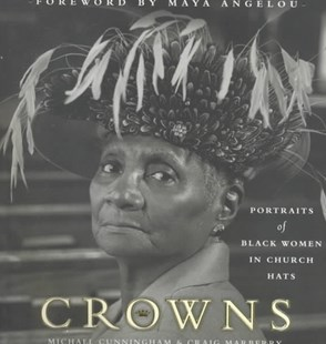 Crowns by Michael Cunningham, Michael Cunningham, Craig Marberry, Maya Angelou (9780385500869) - HardCover - Art & Architecture Fashion & Make-Up