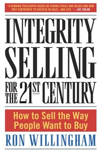 Integrity Selling for the 21st Century by Ron Willingham, Ron Willingham (9780385509565) - HardCover - Business & Finance Sales & Marketing