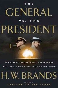 The General Vs. The President by H. W. Brands (9780385540575) - HardCover - Biographies Military