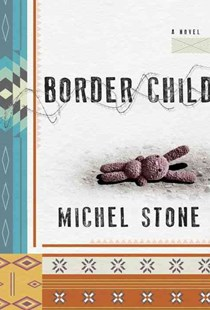 Border Child by Michel Stone (9780385541640) - HardCover - Modern & Contemporary Fiction General Fiction