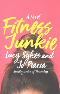 Fitness Junkie by Lucy Sykes, Jo Piazza (9780385541800) - HardCover - Modern & Contemporary Fiction General Fiction