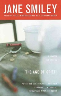 The Age of Grief by Smiley, Jane, Jane Smiley (9780385721875) - PaperBack - Modern & Contemporary Fiction General Fiction