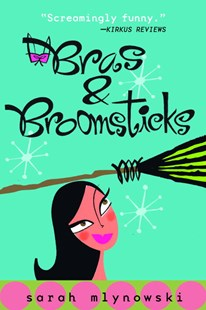 Bras and Broomsticks by Sarah Mlynowski (9780385731843) - PaperBack - Children's Fiction Teenage (11-13)