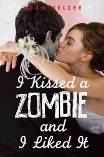 I Kissed a Zombie, and I Liked It by Adam Selzer (9780385735032) - PaperBack - Children's Fiction Teenage (11-13)