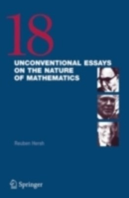 18 Unconventional Essays on the Nature of Mathematics