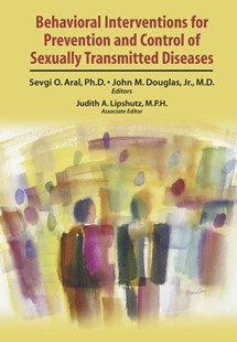 Behavioral Interventions for Prevention and Control of Sexually Transmitted Diseases by Sevgi O. Aral, John M. Douglas, Judith A. Lipshutz, John M. Douglas, Judith A. Lipshutz, H. Hunter Handsfield, Edward W. Hook, Sevgi O. Aral (9780387478630) - HardCover - Health & Wellbeing General Health