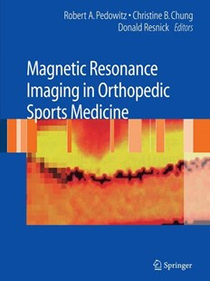 Magnetic Resonance Imaging in Orthopedic Sports Medicine by Robert A. Pedowitz, Donald Resnick, Christine B. Chung (9780387488974) - HardCover - Reference Medicine