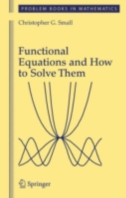 Functional Equations and How to Solve Them