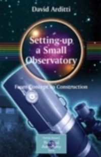 (ebook) Setting-Up a Small Observatory: From Concept to Construction - Science & Technology Astronomy