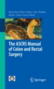 (ebook) ASCRS Manual of Colon and Rectal Surgery - Reference Medicine