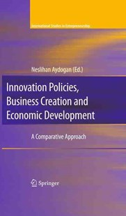 Innovation Policies, Business Creation, and Economic Development by Neslihan Aydogan (9780387799759) - HardCover - Business & Finance Ecommerce