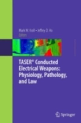 (ebook) TASER(R) Conducted Electrical Weapons: Physiology, Pathology, and Law