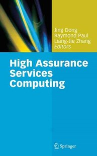 High Assurance Services Computing by Jing Dong, Raymond Paul, Liang-Jie Zhang (9780387876573) - HardCover - Business & Finance Business Communication