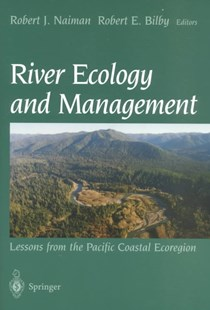 River Ecology and Management by Robert J. Naiman, Robert J. Naiman, Robert E. Bilby, S. Kantor (9780387952468) - PaperBack - Science & Technology Biology