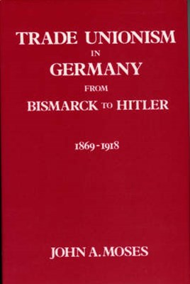 Trade Unionism in Germany from Bismark to Hitler, 1869-1918