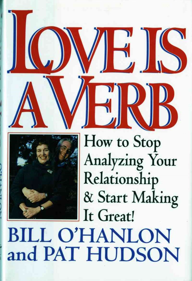 Love Is a Verb How to Stop Analyzing Your Relationship and Start Making It Great!