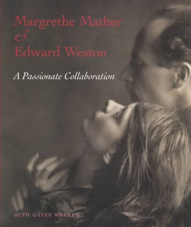 Margrethe Mather and Edward Weston a Passionate Collaboration