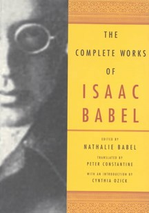 The Complete Works of Isaac Babel by Isaac Babel, Isaac Babel, Nathalie Babel, Peter Constantine, Cynthia Ozick (9780393048469) - HardCover - Modern & Contemporary Fiction Short Stories