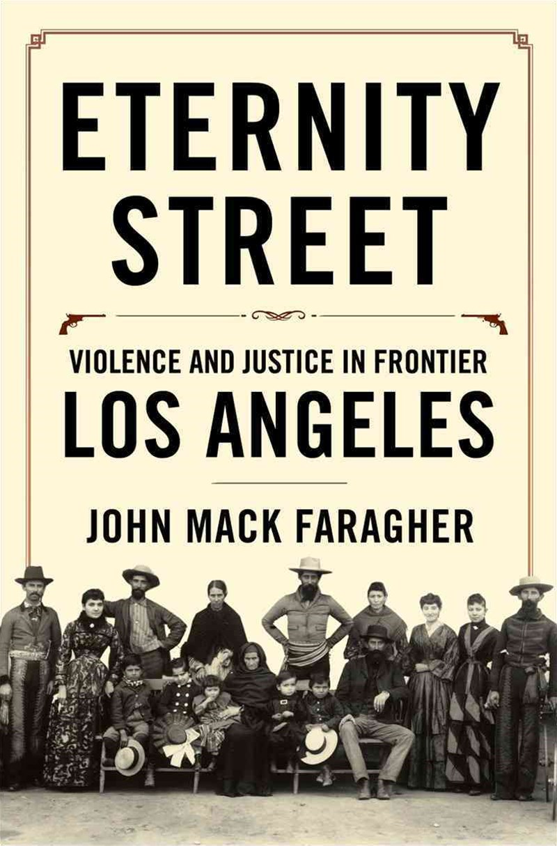 Eternity Street Violence and Justice in Frontier Los Angeles