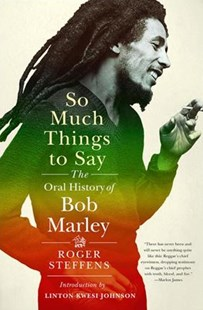 So Much Things to Say the Oral History of Bob Marley by Roger Steffens, Linton Kwesi Johnson (9780393058451) - HardCover - Biographies Entertainment