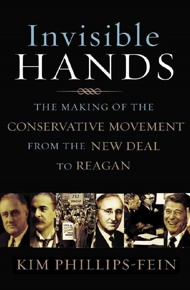 Invisible Hands the Making of the Conservative Movement From the New Deal to Reagan