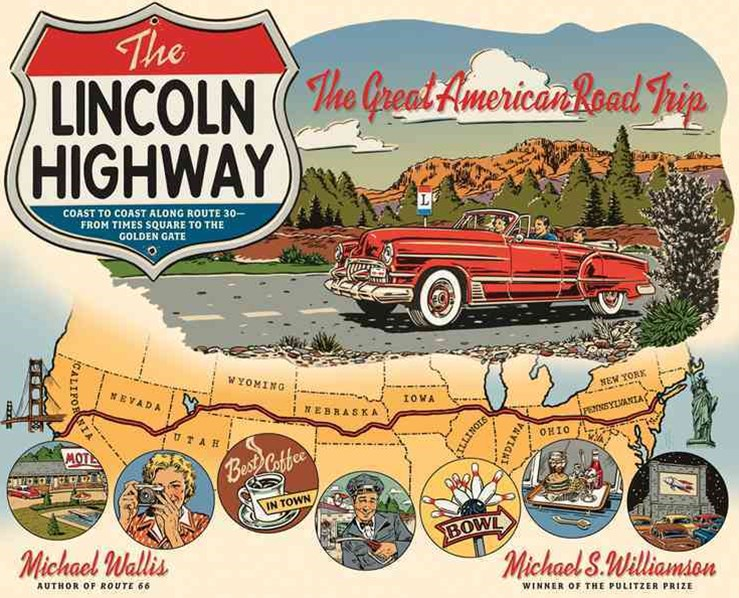 The Lincoln Highway Coast to Coast From Times Square to the Golden Gate