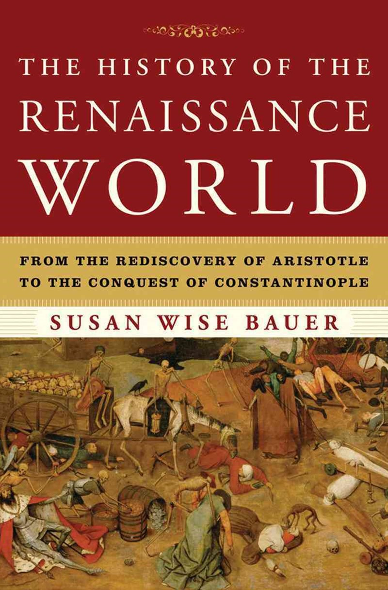 The History of the Renaissance World From the Rediscovery of Aristotle to the Conquest of Constanti