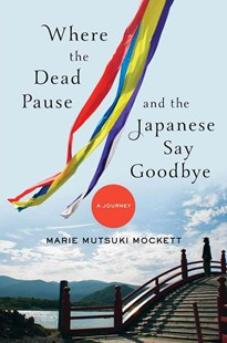 Where the Dead Pause, and the Japanese Say Goodbye a Journey by Marie Mutsuki Mockett (9780393063011) - HardCover - Biographies General Biographies