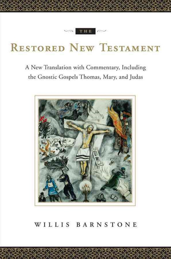 The Restored New Testament a New Translation with Commentary, Including the Gnostic Gospels Thomas, Mary, and Judas