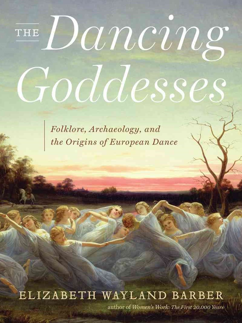 The Dancing Goddesses Folklore, Archaeology, and the Origins of European Dance