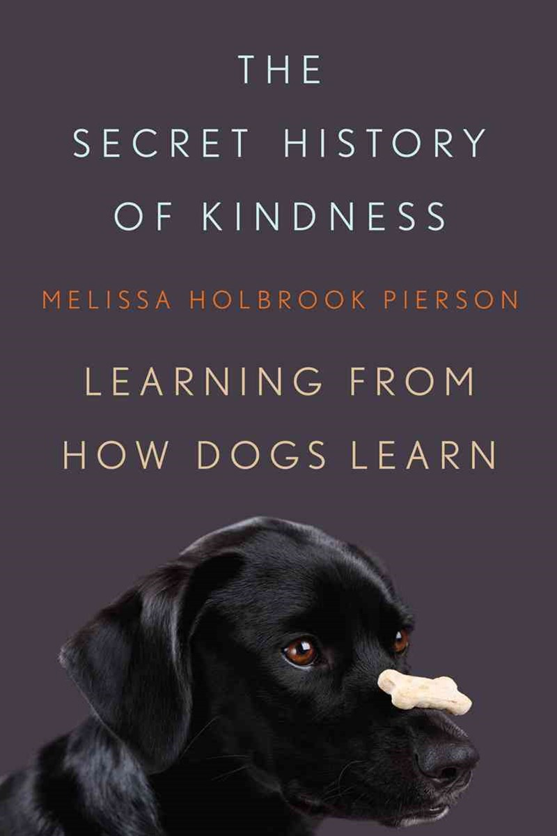 The Secret History of Kindness Learning From How Dogs Learn
