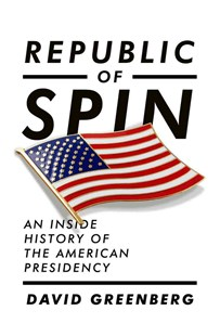 Republic of Spin an Inside History of the American Presidency by David Greenberg (9780393067064) - HardCover - History North America