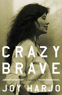 Crazy Brave a Memoir by Joy Harjo (9780393073461) - HardCover - Biographies General Biographies