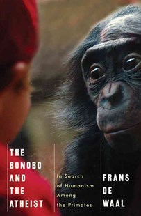The Bonobo and the Atheist in Search of Humanism Among the Primates by Frans De Waal, Frans de Waal (9780393073775) - HardCover - Philosophy Modern
