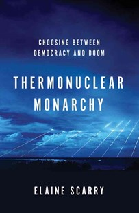 Thermonuclear Monarchy Choosing Between Democracy and Doom by Elaine Scarry (9780393080087) - HardCover - Politics Political Issues