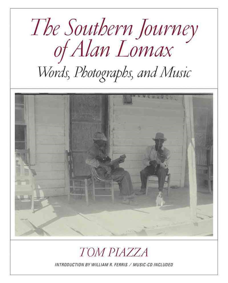 The Southern Journey of Alan Lomax Words, Photographs, and Music