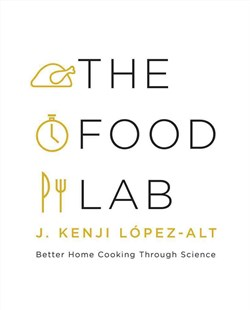 The Food Lab Better Home Cooking Through Science by Kenji Lopez-Alt (9780393081084) - HardCover - Cooking American