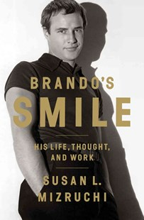 Brando's Smile His Life, Thought, and Work by Susan L. Mizruchi (9780393082869) - HardCover - Biographies Entertainment