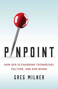 Pinpoint - How GPS Is Changing Technology, Culture, and Our Minds by Greg Milner (9780393089127) - HardCover - Science & Technology Engineering