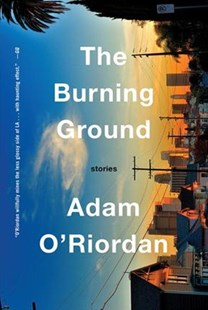 Burning Ground - Stories by Adam O`riordan (9780393239553) - HardCover - Modern & Contemporary Fiction Literature