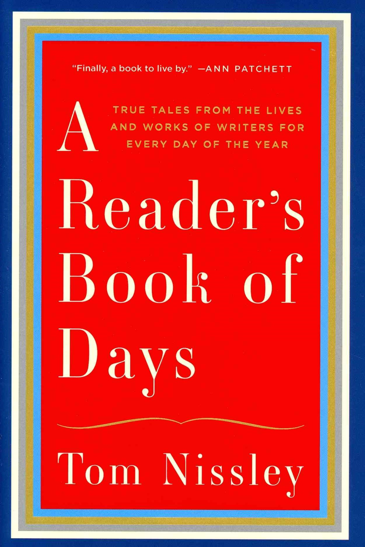 A Reader's Book of Days True Tales From the Lives and Works of Writers for Every Day of the Year
