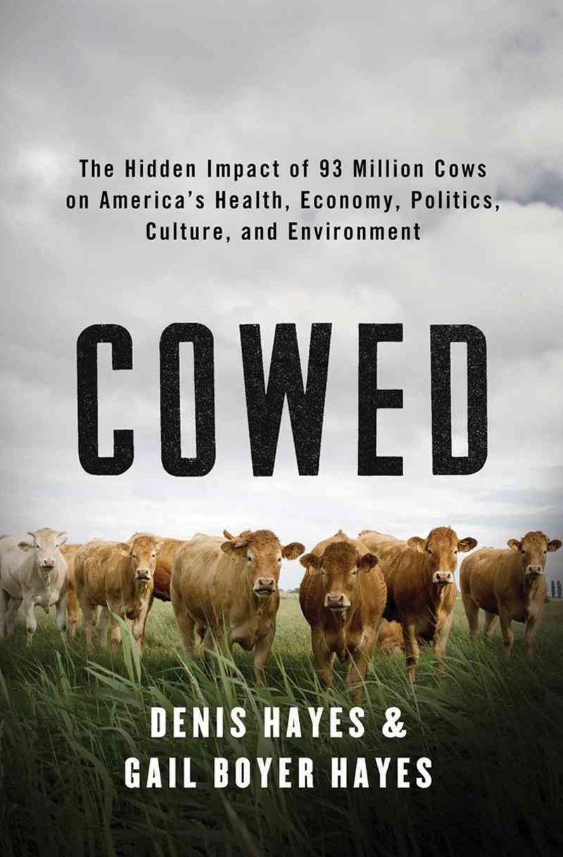 Cowed the Hidden Impact of 93 Million Cows on Americas Health, Economy, Politics, Culture, an       D Environment