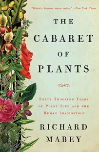 Cabaret of Plants - Forty Thousand Years of Plant Life and the Human Imagination by Richard Mabey (9780393239973) - HardCover - Modern & Contemporary Fiction Literature
