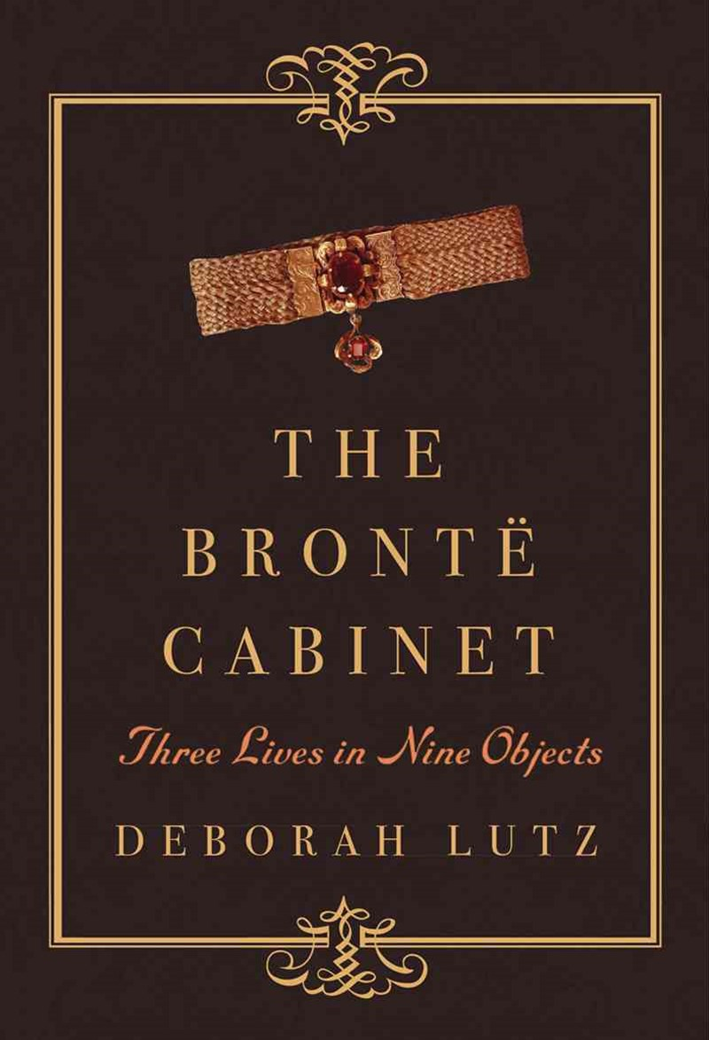 The Brontë Cabinet Three Lives in Nine Objects